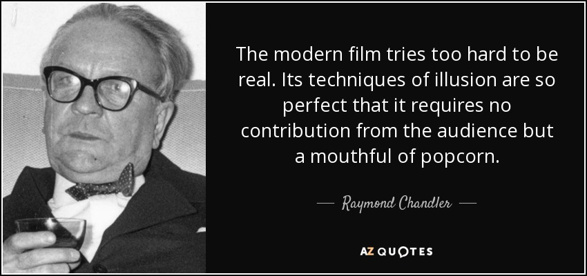 Raymond Chandler Quote The Modern Film Tries Too Hard To Be Real