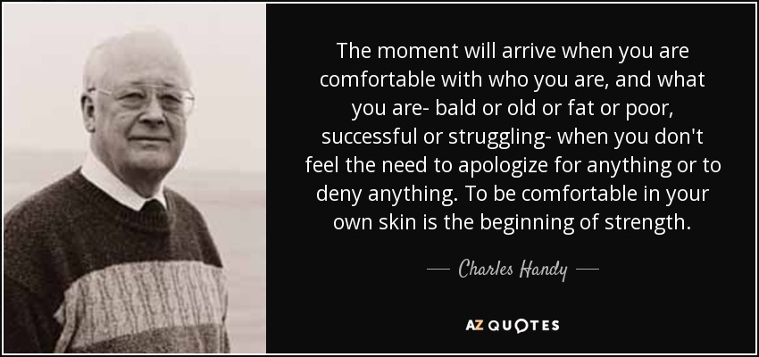 Charles Handy Quote The Moment Will Arrive When You Are Comfortable