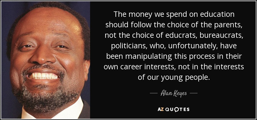 In Education Follow Money >> Alan Keyes Quote The Money We Spend On Education Should Follow The