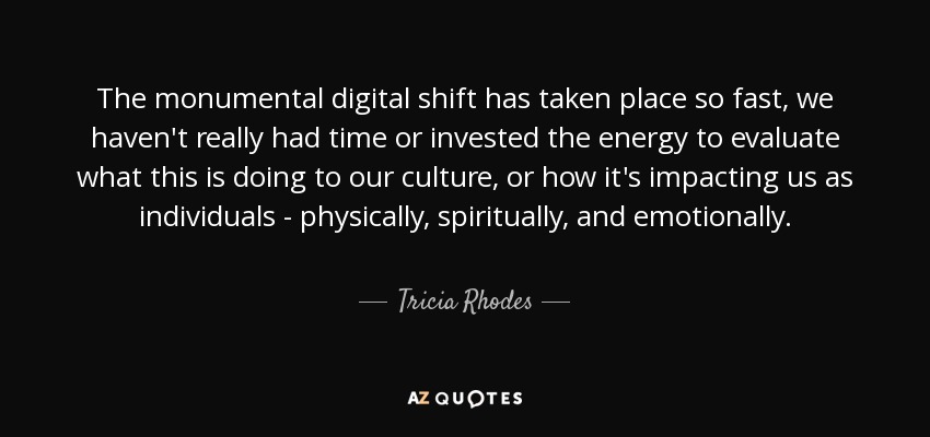 tricia rhodes quote the monumental digital shift has taken place
