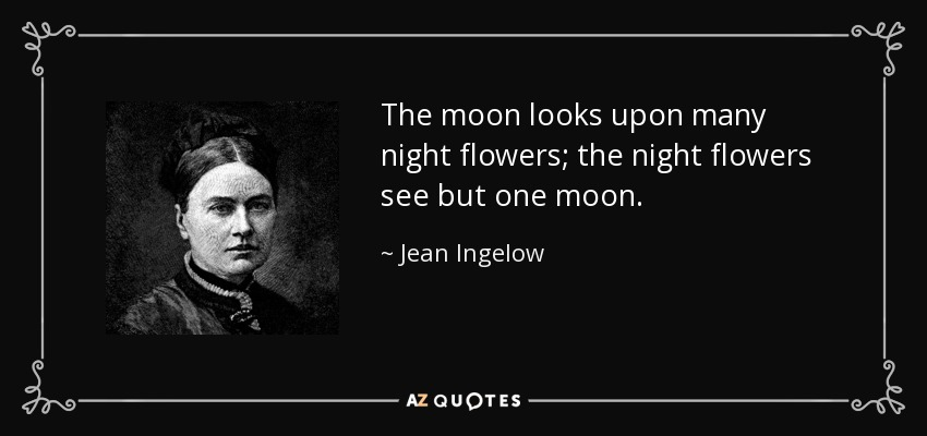 Jean Ingelow Quote The Moon Looks Upon Many Night Flowers The