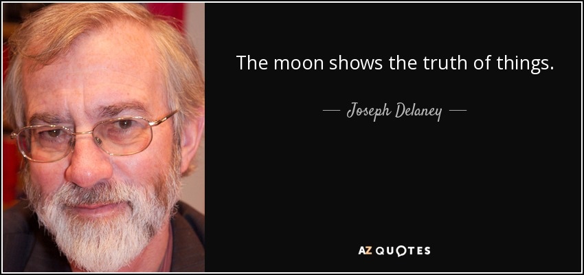 The moon shows the truth of things. - Joseph Delaney