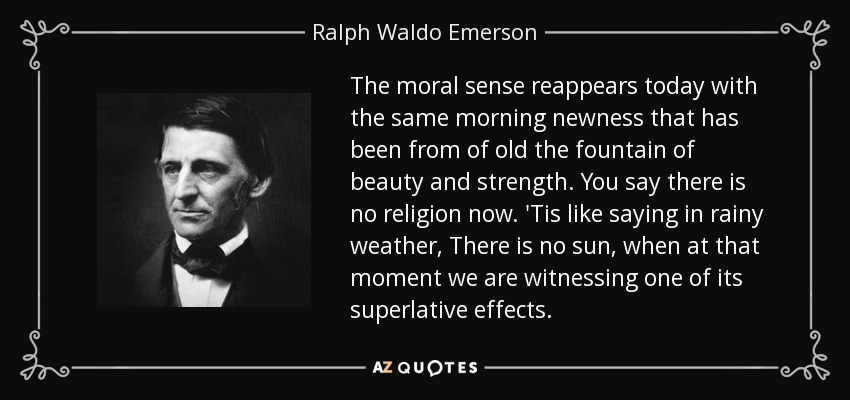 Ralph Waldo Emerson quote: The moral sense reappears today