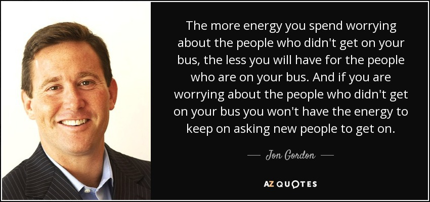 The Energy Bus Quotes New Jon Gordon Quote The More Energy You Spend Worrying About The