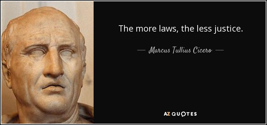 The more laws, the less justice. - Marcus Tullius Cicero
