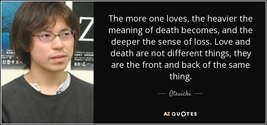 Otsuichi Quote The More One Loves The Heavier The Meaning Of Death Stunning Quotes About Love And Death