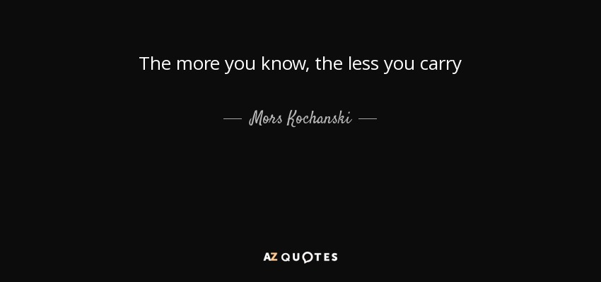 Mors Kochanski Quote The More You Know The Less You Carry