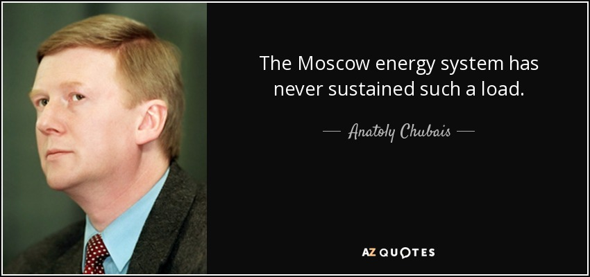 The Moscow energy system has never sustained such a load. - Anatoly Chubais