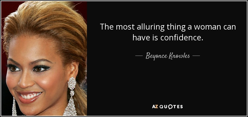 The most alluring thing a woman can have is confidence. - Beyonce Knowles