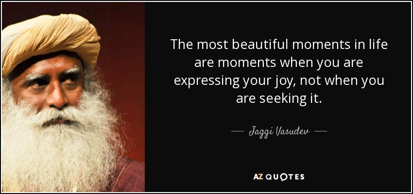 Jaggi Vasudev Quote The Most Beautiful Moments In Life Are Moments