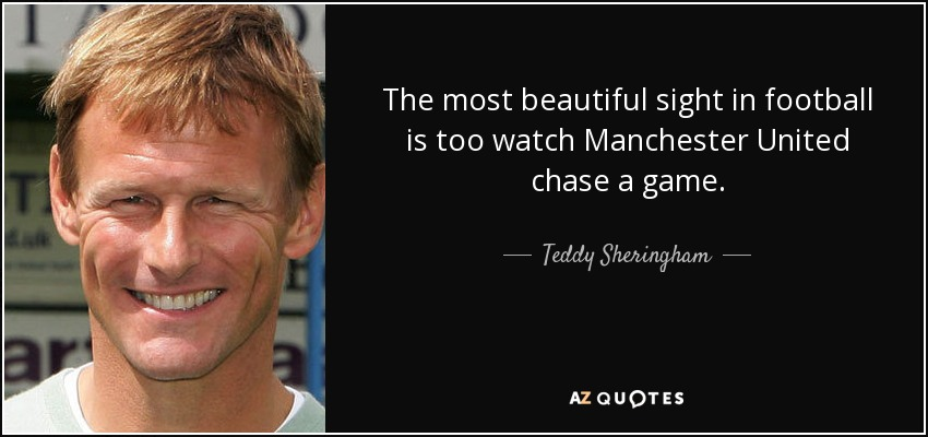The most beautiful sight in football is too watch Manchester United chase a game. - Teddy Sheringham