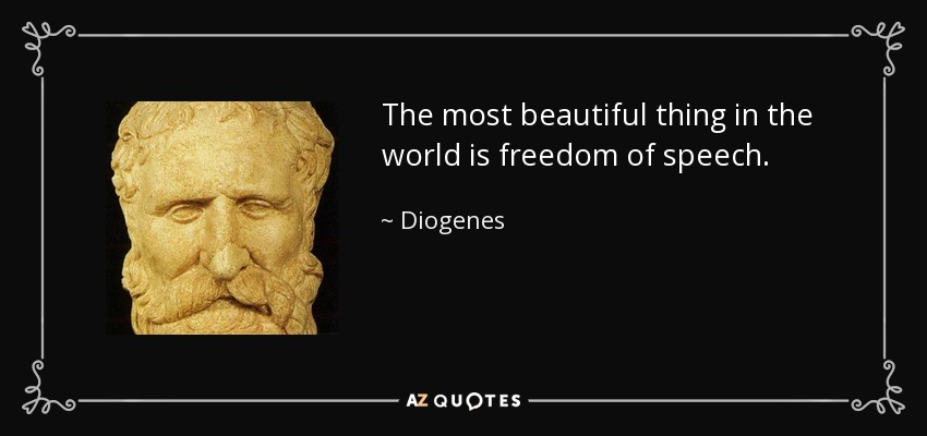 The most beautiful thing in the world is freedom of speech. - Diogenes