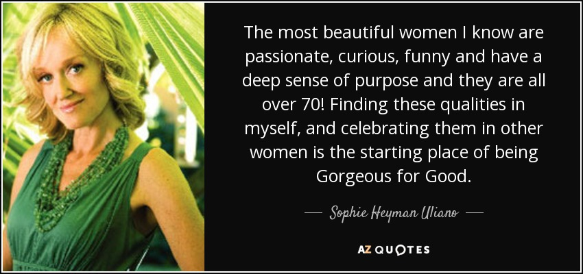 Sophie Heyman Uliano Quote The Most Beautiful Women I Know