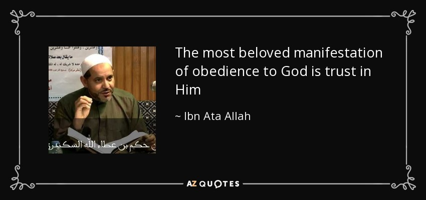 The most beloved manifestation of obedience to God is trust in Him - Ibn Ata Allah
