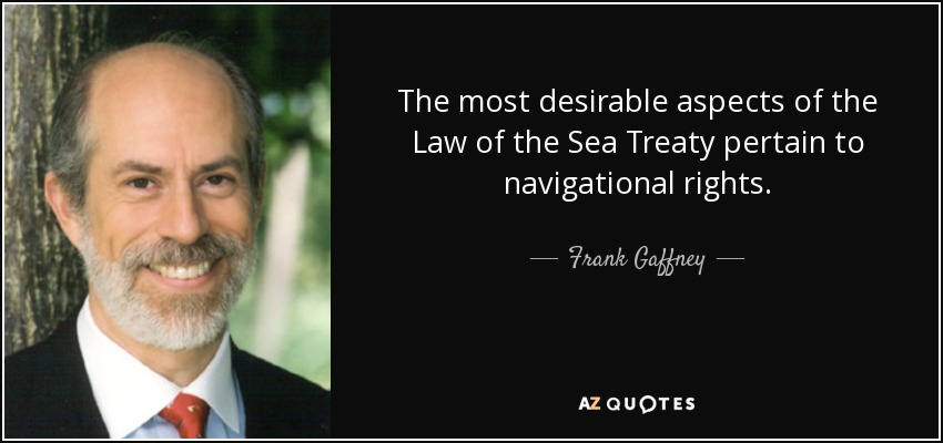 The most desirable aspects of the Law of the Sea Treaty pertain to navigational rights. - Frank Gaffney