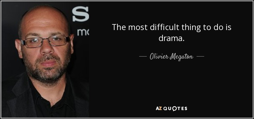 The most difficult thing to do is drama. - Olivier Megaton