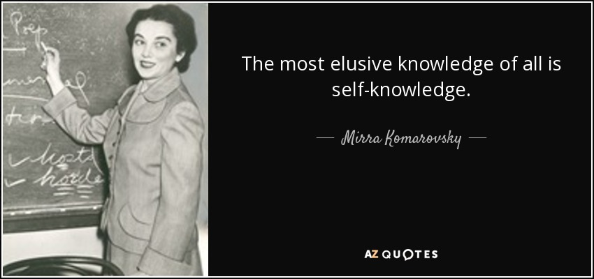 The most elusive knowledge of all is self-knowledge. - Mirra Komarovsky