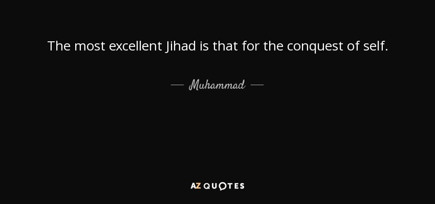 The most excellent Jihad is that for the conquest of self. - Muhammad