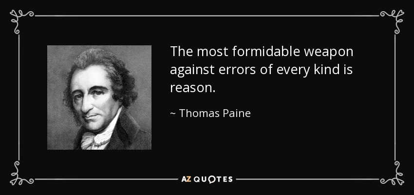 The most formidable weapon against errors of every kind is reason. - Thomas Paine