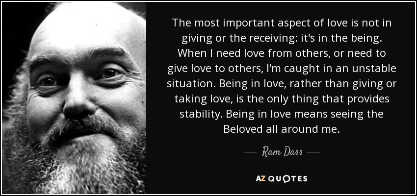 Ram Dass Quote The Most Important Aspect Of Love Is Not In Giving Fascinating Giving Love Quotes