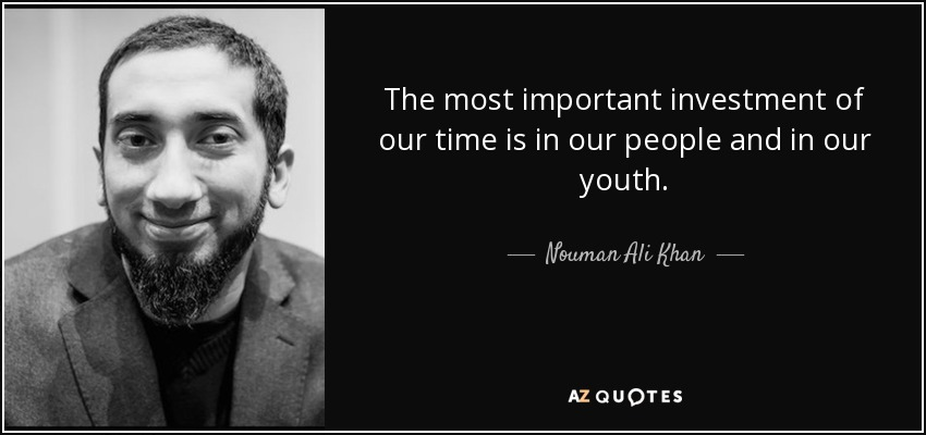 Nouman Ali Khan Quote: The Most Important Investment Of