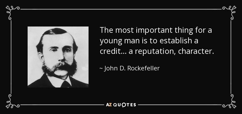 The most important thing for a young man is to establish a credit... a reputation, character. - John D. Rockefeller