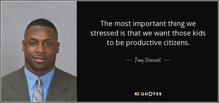 The most important thing we stressed is that we want those kids to be productive citizens. - Troy Vincent