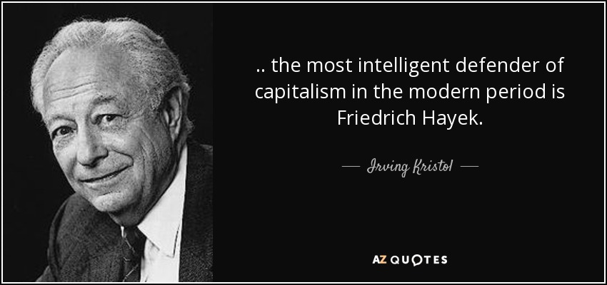.. the most intelligent defender of capitalism in the modern period is Friedrich Hayek. - Irving Kristol