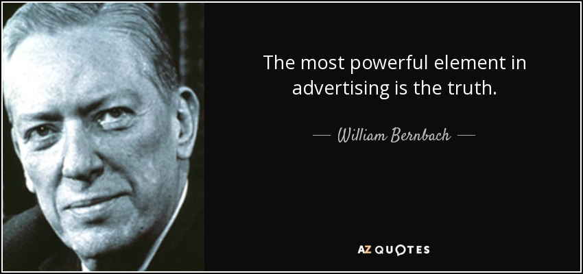 The most powerful element in advertising is the truth. - William Bernbach