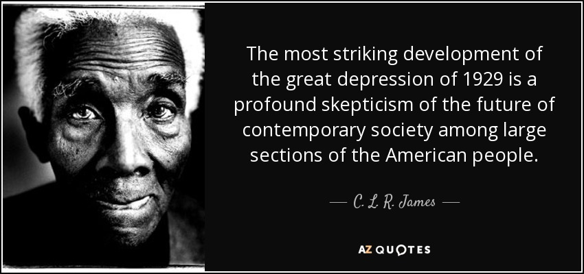 Great Depression Quotes C. L. R. James quote: The most striking development of the great  Great Depression Quotes