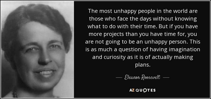 Eleanor Roosevelt Quote The Most Unhappy People In The