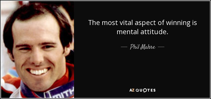 The most vital aspect of winning is mental attitude. - Phil Mahre
