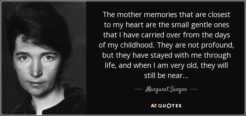 Margaret Sanger Quote The Mother Memories That Are Closest To My