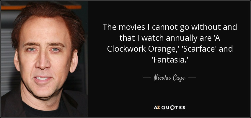 A Clockwork Orange Quotes | Nicolas Cage Quote The Movies I Cannot Go Without And That I Watch