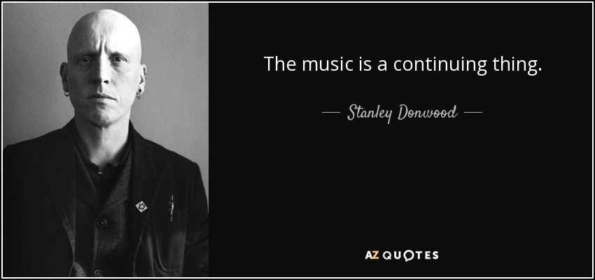 The music is a continuing thing. - Stanley Donwood