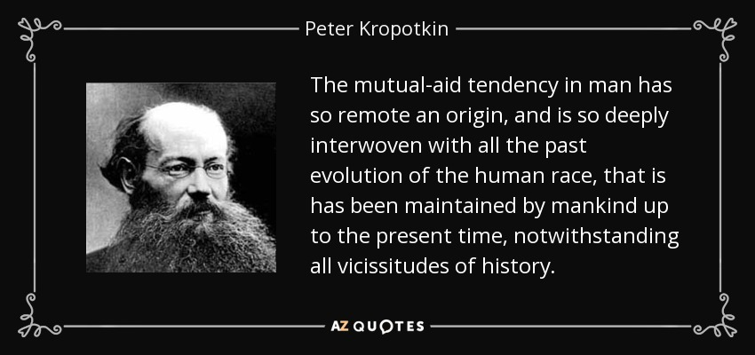 Peter Kropotkin Quote The Mutual Aid Tendency In Man Has So Remote