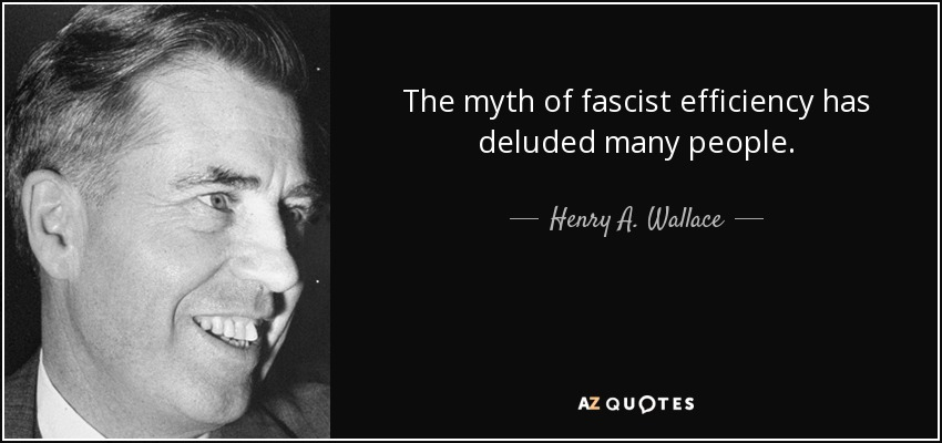 The myth of fascist efficiency has deluded many people. - Henry A. Wallace