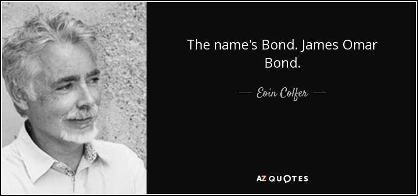 The name's Bond. James Omar Bond. - Eoin Colfer