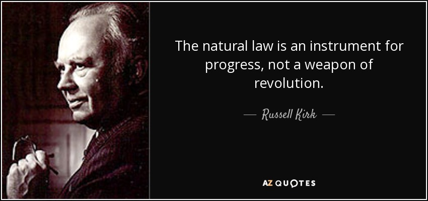 The natural law is an instrument for progress, not a weapon of revolution. - Russell Kirk
