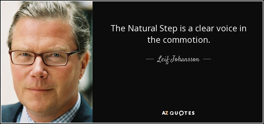 The Natural Step is a clear voice in the commotion. - Leif Johansson