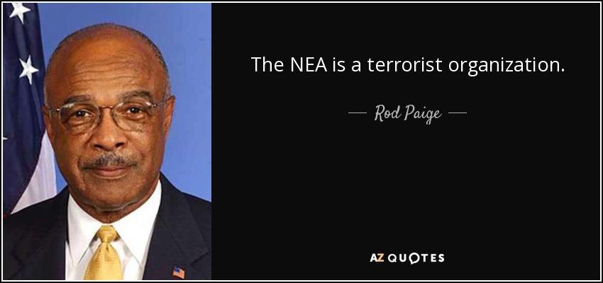 The NEA is a terrorist organization. - Rod Paige