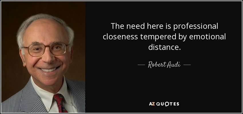 Robert Audi Quote The Need Here Is Professional Closeness - Audi quotes