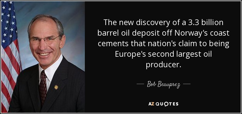 The new discovery of a 3.3 billion barrel oil deposit off Norway's coast cements that nation's claim to being Europe's second largest oil producer. - Bob Beauprez