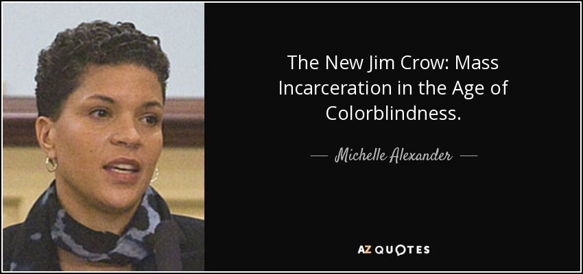 The New Jim Crow: Mass Incarceration in the Age of Colorblindness. - Michelle Alexander