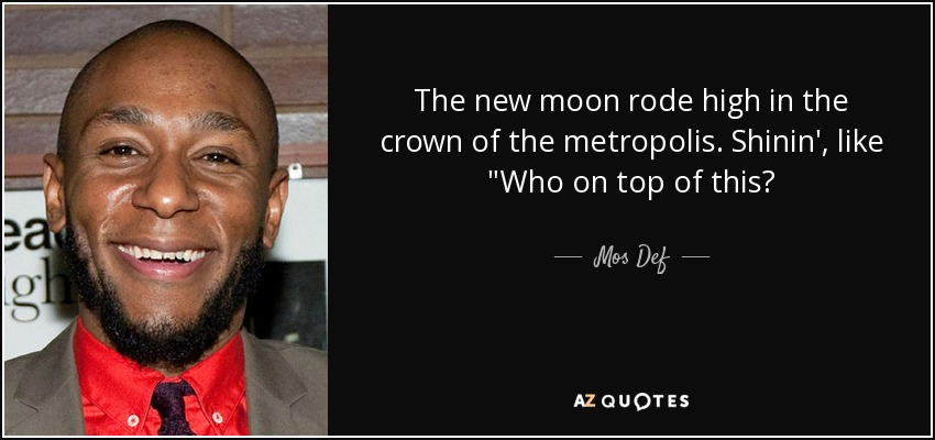 The new moon rode high in the crown of the metropolis. Shinin', like