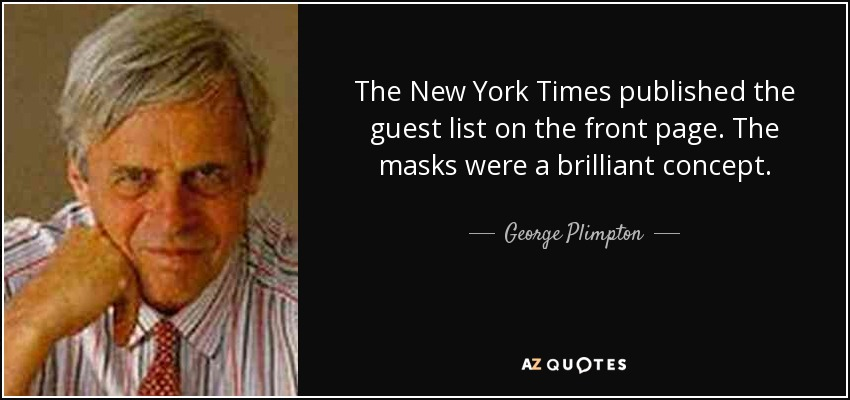 The New York Times published the guest list on the front page. The masks were a brilliant concept. - George Plimpton