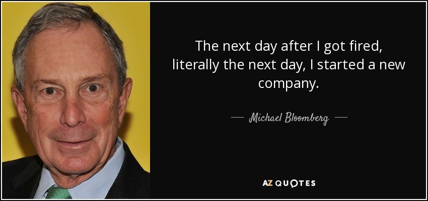 Michael Bloomberg quote: The next day after I got fired, literally ...