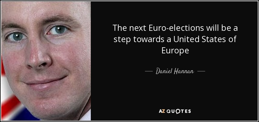 The next Euro-elections will be a step towards a United States of Europe - Daniel Hannan