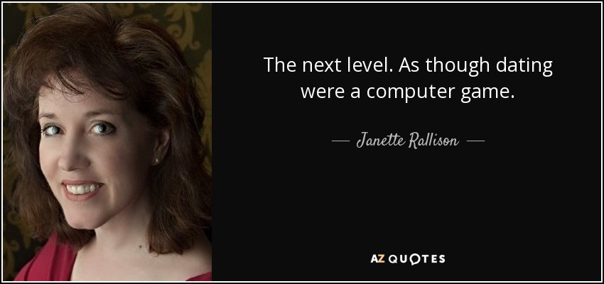 The next level. As though dating were a computer game. - Janette Rallison