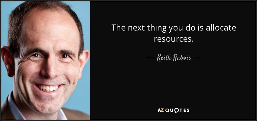 The next thing you do is allocate resources. - Keith Rabois
